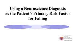 Utilizing a Neuroscience Diagnosis as the Patient s Primary Risk Factor for Falling
