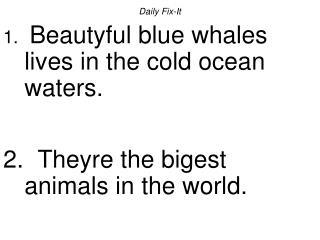 Every day Fix-It Beautyful blue whales lives wide open to the harshe elements sea waters. Theyre the bigest creatures o