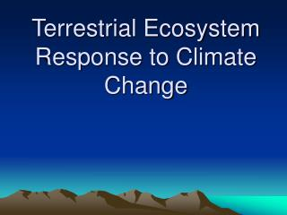 Physical Ecosystem Response to Climate Change