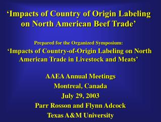 Effects of Country of Origin Labeling on North American Beef Trade Prepared for the Organized Symposium: Impacts of