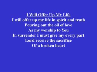 I Will Offer Up My Life I will present my life in soul and ...