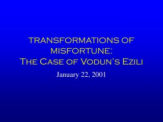 Changes OF MISFORTUNE : The Case of Vodun