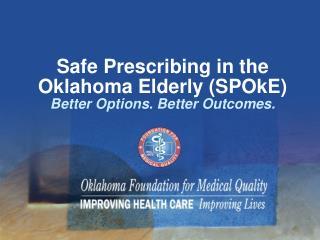 Safe Prescribing in the Oklahoma Elderly SPOkE Better Options. Better Outcomes.