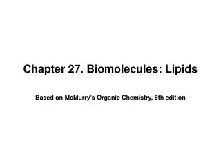 Part 27. Biomolecules: Lipids