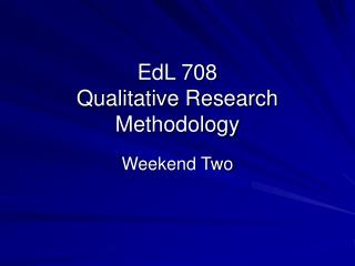 EdL 708 Qualitative Research Methodology
