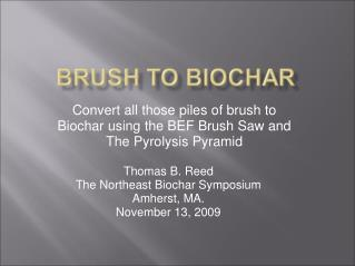 Change over every one of those heaps of brush to Biochar utilizing the BEF Brush Saw and The Pyrolysis Pyramid