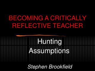Turning into A CRITICALLY REFLECTIVE TEACHER