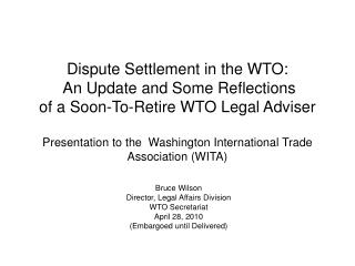 Debate Settlement in the WTO: An Update and Some Reflections of a Soon-To-Retire WTO Legal Adviser Presentation to