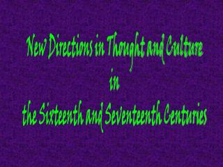 New Directions in Thought and Culture in the Sixteenth and Seventeenth Centuries