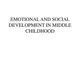 Enthusiastic AND SOCIAL DEVELOPMENT IN MIDDLE CHILDHOOD