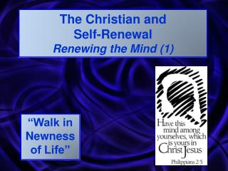 The Christian and Self-Renewal Renewing the Mind 1