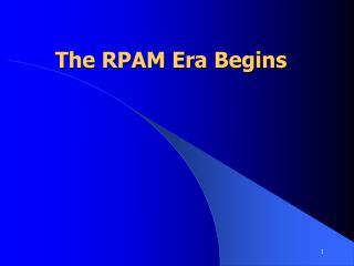 The RPAM Era Begins