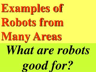 What are robots useful for