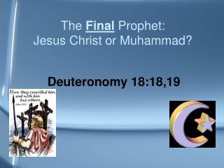 The Final Prophet: Jesus Christ or Muhammad