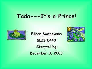 Tada - It s a Prince Eileen Mathewson SLIS 5440 Storytelling December 3, 2003