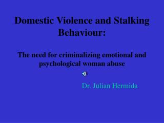 Aggressive behavior at home and Stalking Behavior: The requirement for criminalizing passionate and mental lady misuse