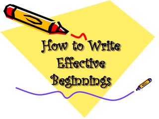 Step by step instructions to Write Effective Beginnings