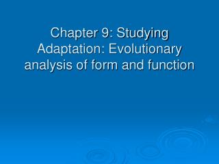 Section 9: Studying Adaptation: Evolutionary examination of structure ...