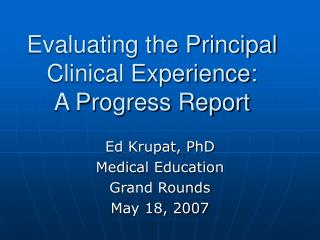 Assessing the Principal Clinical Experience: A Progress Report