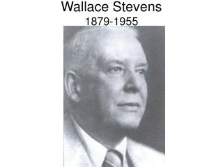 Wallace Stevens 1879-1955