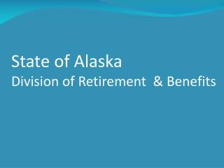 Condition of Alaska Division of Retirement Benefits