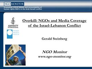 Needless excess: NGOs and Media Coverage of the Israel-Lebanon Conflict Gerald Steinberg NGO Monitor ngo-screen