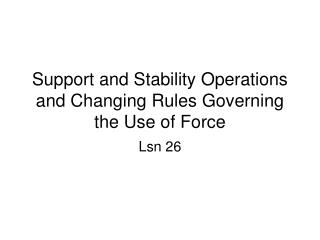 Backing and Stability Operations and Changing Rules Governing the Use of Force