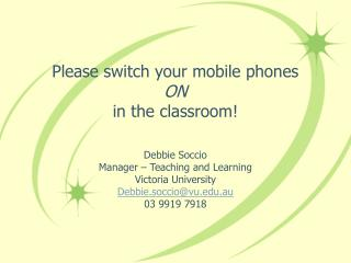 It would be ideal if you switch your cellular telephones ON in the classroom