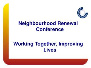 Neighborhood Renewal Conference Working Together, Improving Lives