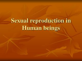 Sexual propagation in Human creatures