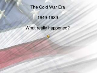 The Cold War Era 1949-1989 What truly happened