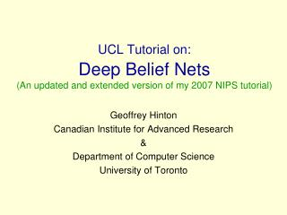 UCL Tutorial on: Deep Belief Nets An overhauled and expanded adaptation of my 2007 NIPS instructional exercise