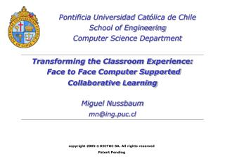 Changing the Classroom Experience: Face to Face Computer Supported Collaborative Learning Miguel Nussbaum mning
