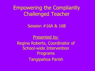 Enabling the Compliantly Challenged Teacher Session 16A 16B