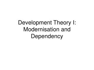 Improvement Theory I: Modernisation and Dependency