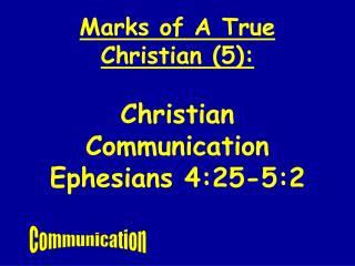 Characteristics of A True Christian 5: Christian Communication Ephesians 4:25-5:2