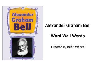 Alexander Graham Bell Word Wall Words Created by Kristi Waltke