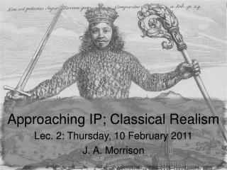 Drawing closer IP; Classical Realism Lec. 2: Thursday, 10 February 2011 J. A. Morrison