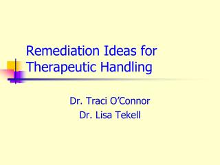 Remediation Ideas for Therapeutic Handling