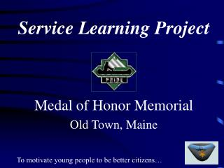 Administration Learning Project Medal of Honor Memorial Old Town, Maine