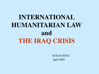Worldwide HUMANITARIAN LAW and THE IRAQ CRISIS