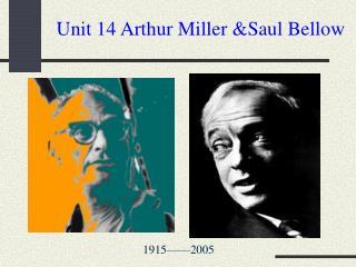 Unit 14 Arthur Miller Saul Bellow