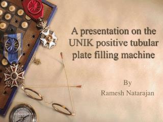 A presentation on the UNIK positive tubular plate filling machine