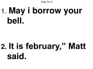 Day by day Fix-It 1. Might i get your ringer. 2. It is february, Matt said.
