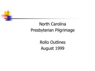 North Carolina Presbyterian Pilgrimage Rollo Outlines August 1999