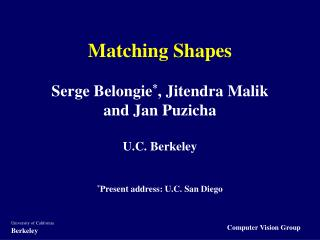Coordinating Shapes Serge Belongie, Jitendra Malik and Jan Puzicha U.C. Berkeley Present location: U.C. San Diego
