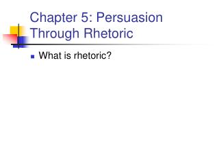 Part 5: Persuasion Through Rhetoric