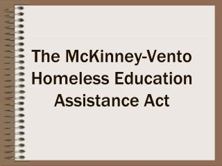 The McKinney-Vento Homeless Education Assistance Act