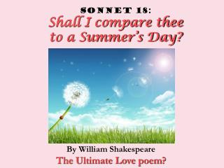 Piece 18: Shall I contrast thee with a Summer s Day