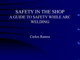 Wellbeing IN THE SHOP A GUIDE TO SAFETY WHILE ARC WELDING